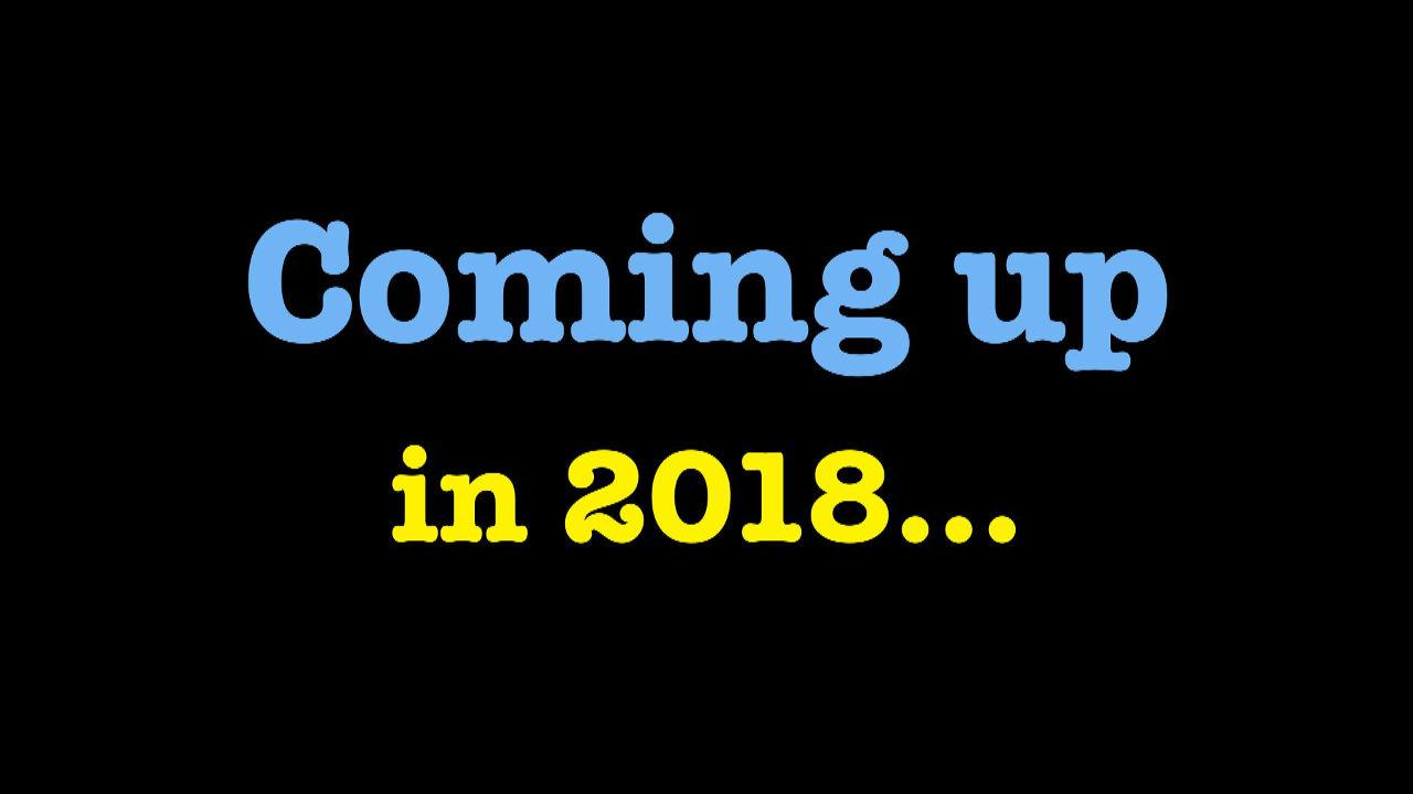 Coming up in 2018…